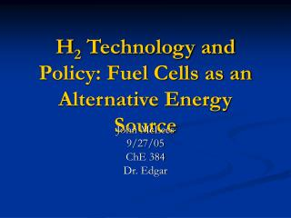 H 2  Technology and Policy: Fuel Cells as an Alternative Energy Source