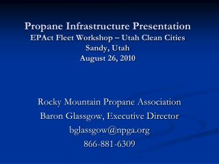 Propane Infrastructure Presentation EPAct Fleet Workshop – Utah Clean Cities Sandy, Utah August 26, 2010
