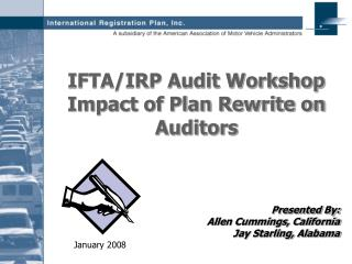 IFTA/IRP Audit Workshop Impact of Plan Rewrite on Auditors