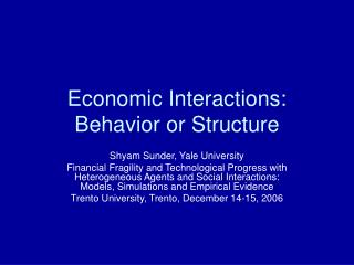 Economic Interactions: Behavior or Structure