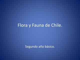 Flora y Fauna de Chile.