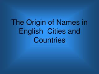 The Origin of Names in English  Cities and Countries