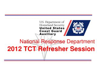 National Response Department 2012 TCT Refresher Session