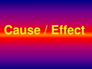 Cause / Effect