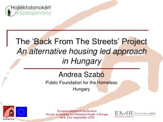 The 'Back From The Streets' Project An alternative housing led approach in Hungary