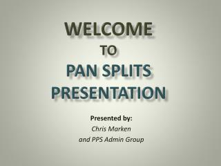 Welcome to PAN Splits PRESENTATION