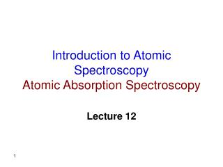 Introduction to Atomic Spectroscopy Atomic Absorption Spectroscopy