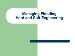 Managing Flooding Hard and Soft Engineering