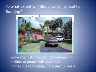 To what extent will Global warming lead to flooding?