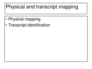 Physical and transcript mapping