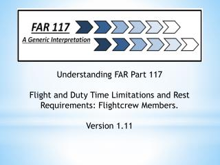 Understanding FAR Part 117 Flight and Duty Time Limitations and Rest Requirements: Flightcrew Members . Version 1.11