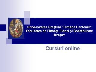 """Universitatea Creştină """"Dimitrie Cantemir"""" Facultatea de Finan ţ e,  Băn ci  ş i  C ontabilitate  Braşov"""