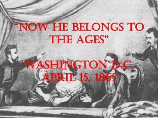 """""""Now he belongs to the ages"""" Washington D.C. April 15, 1865"""