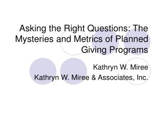 Asking the Right Questions: The Mysteries and Metrics of Planned Giving Programs