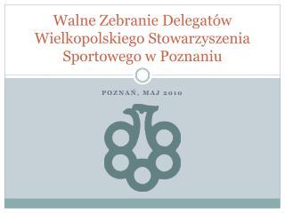 Walne Zebranie Delegatów Wielkopolskiego Stowarzyszenia Sportowego w Poznaniu