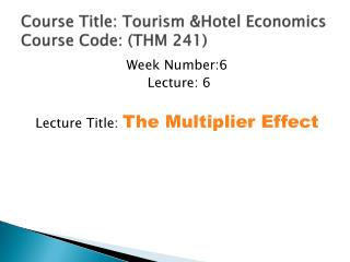 Course Title: Tourism &Hotel Economics Course Code: (THM 241)