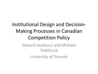 Institutional Design and Decision-Making Processes in Canadian Competition Policy