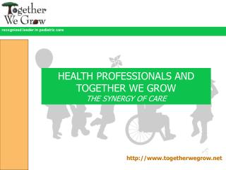 HEALTH PROFESSIONALS AND TOGETHER WE GROW THE SYNERGY OF CARE