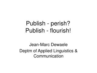 Publish - perish? Publish - flourish!