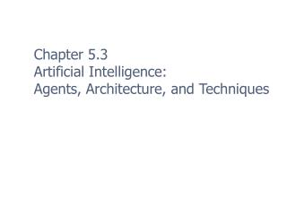 Chapter 5.3 Artificial Intelligence: Agents, Architecture, and Techniques