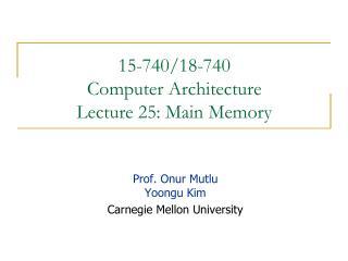 15-740/18-740  Computer Architecture Lecture 25:  Main Memory