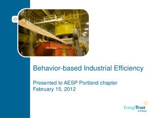 Behavior-based Industrial  Efficiency  Presented to  AESP Portland chapter February 15, 2012