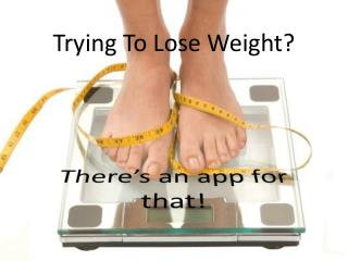 Trying To Lose Weight?