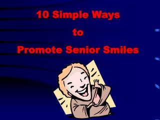 10 Simple Ways  to  Promote Senior Smiles
