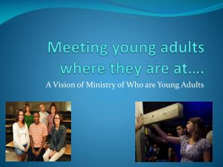Meeting young adults where they are at….