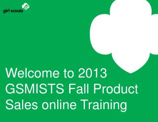 Welcome to 2013 GSMISTS Fall Product Sales online Training