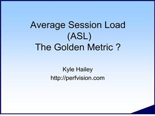 Average Session Load  ASL The Golden Metric