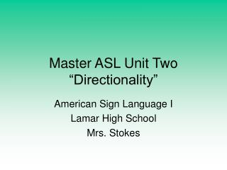 Master ASL Unit Two  Directionality