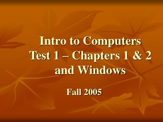 Intro to Computers  Test 1 � Chapters 1 & 2  and Windows