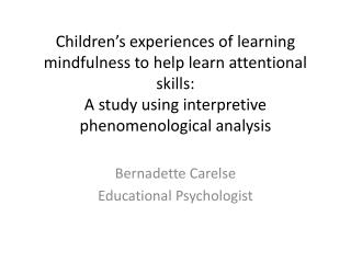 Children's experiences of learning mindfulness to help learn attentional skills:  A study using interpretive phenomenol