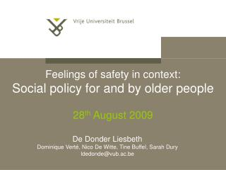 Feelings of safety in context: Social policy for and by older people 28 th  August 2009
