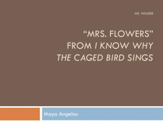 "Ms. Walker ""Mrs. Flowers"" from  I Know Why  the Caged Bird Sings"