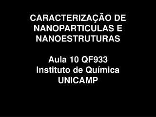 CARACTERIZAÇÃO DE NANOPARTICULAS E NANOESTRUTURAS Aula 10 QF933 Instituto de Química UNICAMP