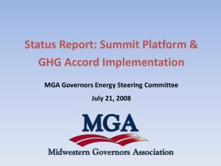 Status Report: Summit Platform &  GHG Accord Implementation MGA Governors Energy Steering Committee July 21, 2008