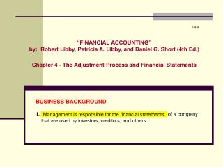 """FINANCIAL ACCOUNTING"" by:  Robert Libby, Patricia A. Libby, and Daniel G. Short (4th Ed.) Chapter 4 - The Adjustment P"