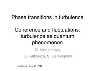 Phase transitions in turbulence Coherence and fluctuations:  turbulence as quantum phenomenon