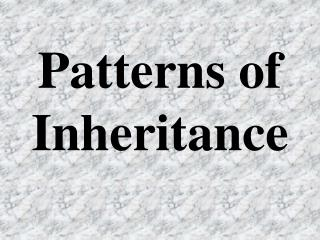Patterns of Inheritance