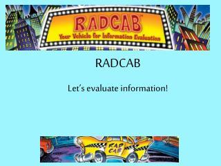 RADCAB  Let's evaluate information!