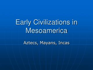 Early Civilizations in Mesoamerica