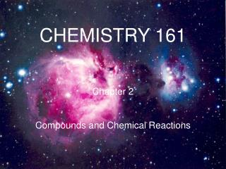 CHEMISTRY 161  Chapter 2 Compounds and Chemical Reactions