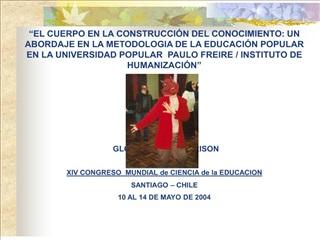 EL CUERPO EN LA CONSTRUCCI N DEL CONOCIMIENTO: UN ABORDAJE EN LA METODOLOGIA DE LA EDUCACI N POPULAR EN LA UNIVERSIDAD