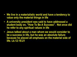 We live in a materialistic world and have a tendency to value only the material things in life