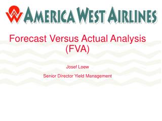 Forecast Versus Actual Analysis (FVA) Josef Loew Senior Director Yield Management