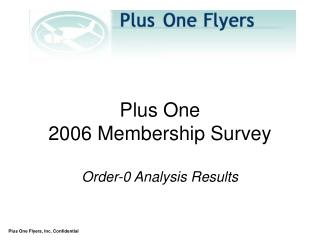 Plus One 2006 Membership Survey Order-0 Analysis Results