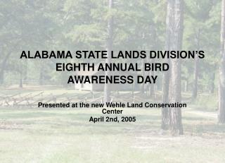 ALABAMA STATE LANDS DIVISION'S EIGHTH ANNUAL BIRD  AWARENESS DAY