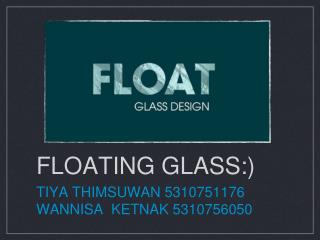 FLOATING GLASS:)